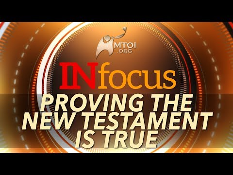 INFOCUS: Proving The New Testament Is True