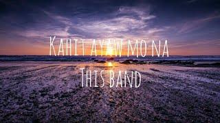 This Band - Kahit Ayaw Mo Na (Lyric Video)