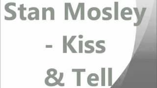 Stan Mosley - Kiss & Tell