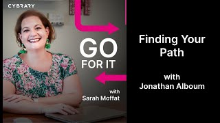 Ep. 7 Finding Your Path - with Jonathan Alboum | Go For It with Sarah Moffat Ep. 7