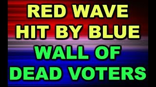 RED WAVE MEET THE BLUE WALL OF THE DEAD VOTERS