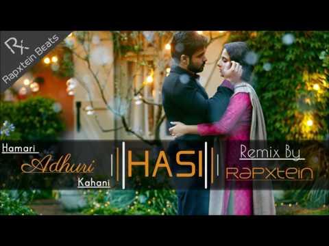 Hasi Ban Gaye - Hamari Adhuri Kahani  -  Remix By Rapxtein