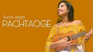 Pachtaoge | Rupali Jagga | Arijit Singh | Jaani | B Praak | Unplugged Cover