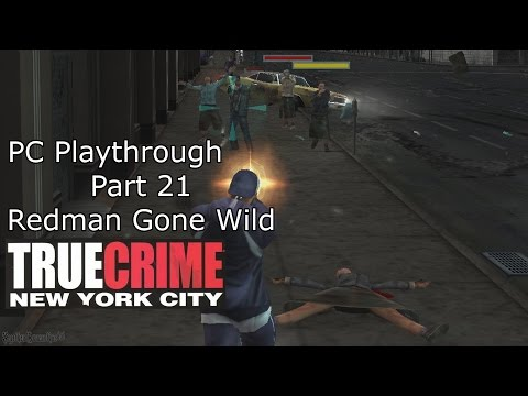 True Crime NYC Playthrough - Part 21 - Redman Gone Wild - [With Commentary]