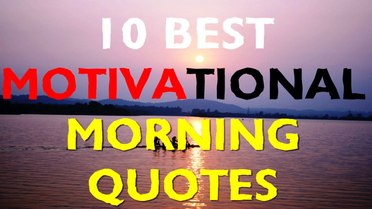 Motivational Morning Quotes 10 Best Morning Motivational Quotes