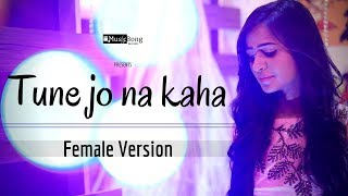 Tune Jo Na Kaha | Female Version | Soul Mix | Latest Hindi Songs 2017