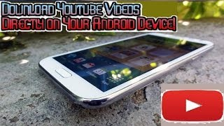 Download Youtube Videos Directly on Your Android Device !