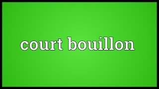 Court Bouillon Meaning