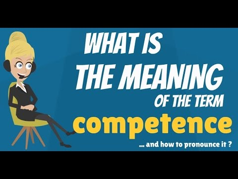 What is COMPETENCE? What does COMPETENCE mean? COMPETENCE meaning, definition & explanation