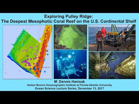 Dennis HANISAK 12/13/17 Exploring Pulley Ridge: The Deepest Mesophotic Coral Reef