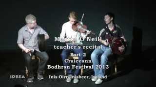 Martin O'Neill - teacher's recital, Part 2 - Craiceann Bodhran Festival 2013
