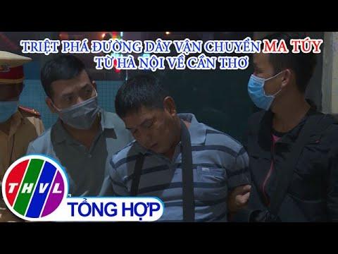 Triệt phá đường dây vận chuyển ma túy từ Hà Nội về Cần Thơ