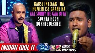 Sunny Indian Idol 11 - Sochta Hoon - Dekhte Dekhte - Neha Kakkar - Nusrat Fateh Ali Khan - 2019