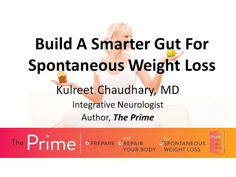 Build a Smarter Gut for Spontaneous Weight Loss presented by Dr. Kulreet Chaudhary- 1/19/2016