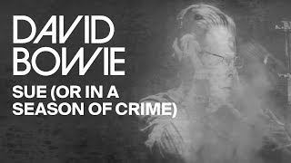 David Bowie - Sue (Or In A Season Of Crime)