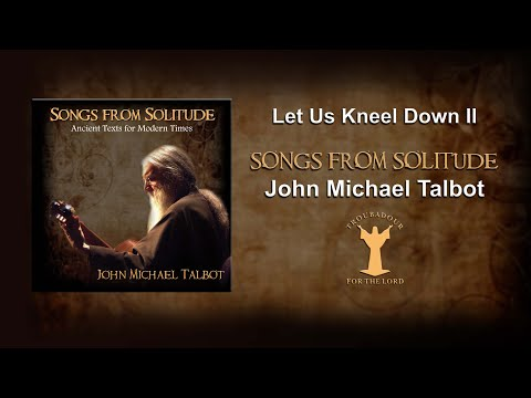 Let Us Kneel Down II from SONGS FROM SOLITUDE - John Michael Talbot