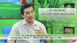 Ths. Bs Hoàng Khánh Toàn - tư vấn bệnh suy giãn tĩnh mạch chân