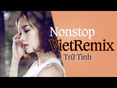 Nonstop Viet Remix - Liên Khúc Nhạc Vàng Trữ Tình Hay Nhất