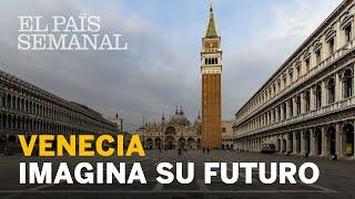 VENECIA imagina su futuro | Reportaje