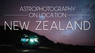 Astrophotography on Location: New Zealand