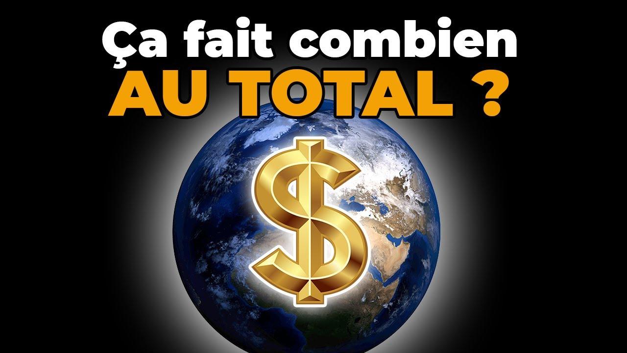 Si on compte tout l'argent du monde, ça fait combien ? 💰
