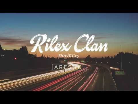 Rilex Clan - Don't Cry