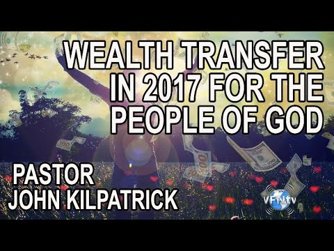 PROPHECY! Wealth Transfer in 2017 for the People of God, Pastor John Kilpatrick  II VFNtv II