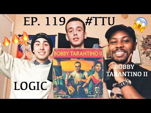 EPISODE 119: Logic - Bobby Tarantino II MIXTAPE REACTION