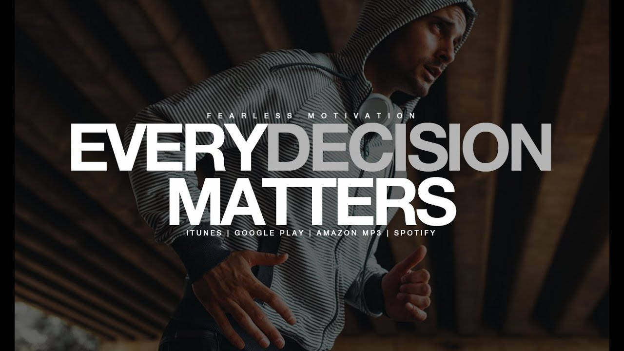 Every Decision Matters - Motivational Video