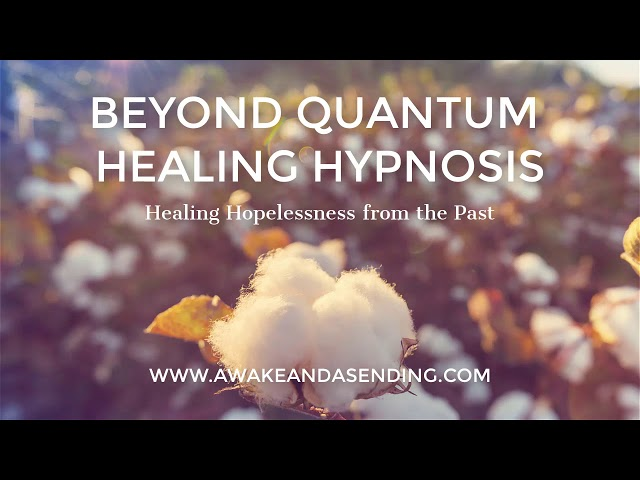 Healing Hopelessness from the Past :: Beyond Quantum Healing Hypnosis Session