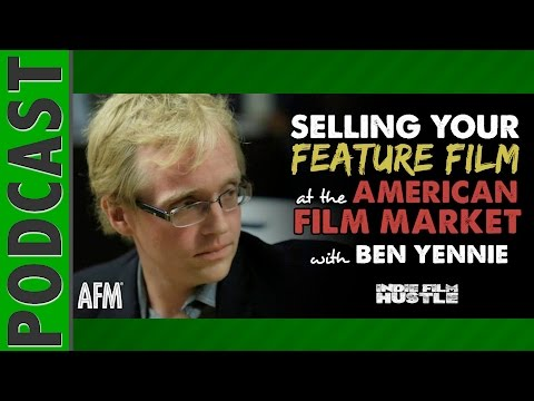 American Film Market: Selling Your Independent Film with Ben Yennie - IFH 015