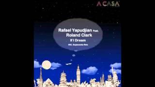 Rafael Yapudjian Feat. Roland Clark - If I Dream (Supacooks Remix)