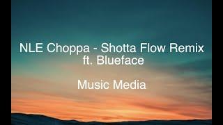 NLE Choppa - Shotta Flow Remix ft. Blueface LYRICS