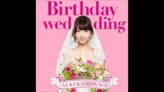 Kashiwagi Yuki - Birthday Wedding