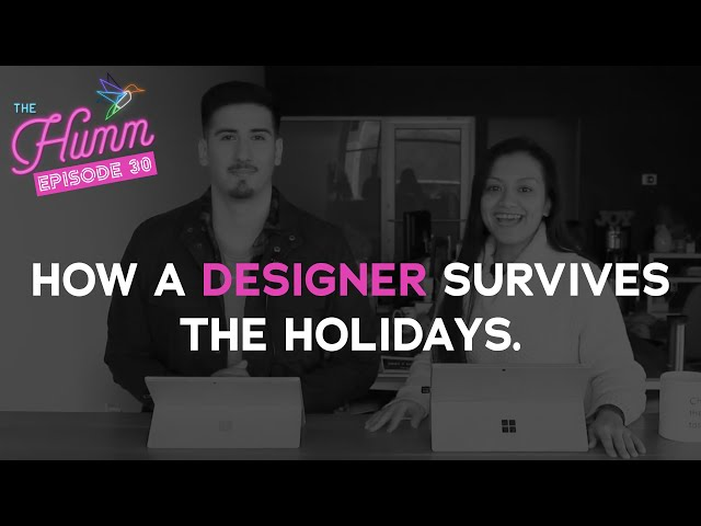 The Humm Episode 30 - How a Designer Survives the Holidays