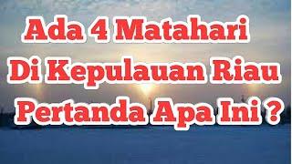 Detik-detik Munculnya 4 Matahari Di Kepulauan Riau !!!