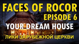 FACES OF ROCOR: Episode 6 – Your Dream House
