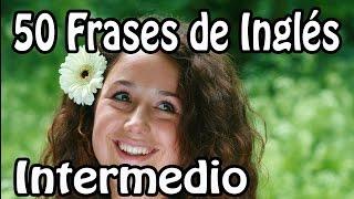 Lección de Inglés Intermedio con Oraciones Comunes  - Frases en Inglés Nivel Intermedio
