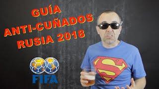 Guía anti CUÑADOS para el Mundial de fútbol de Rusia 2018.