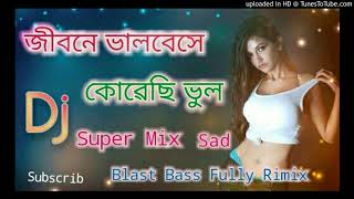 Jibone Valobeshe Korechi Vul(Super Mix Sad Song)Blast Bass Rimix Dj