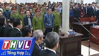 THVL | Mở phiên tòa xét xử Trịnh Xuân Thanh và đồng phạm