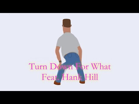 Turn Down For What Feat. Hank Hill (Music Video)