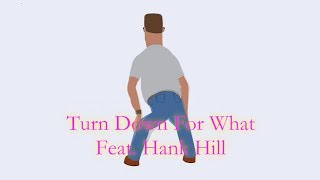 Repeat youtube video Turn Down For What Feat. Hank Hill (Music Video)