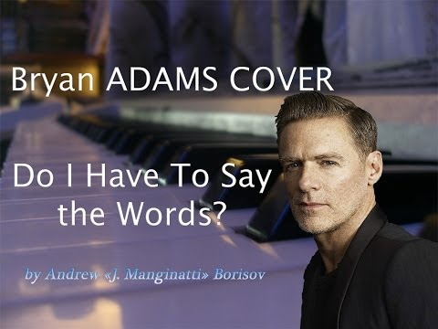 Do I Have To Say The Words [Bryan Adams Cover]