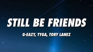 G-Eazy - Still Be Friends (Lyrics) ft. Tory Lanez, Tyga