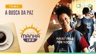 A Busca pela Paz   Manhã IPP   Paolla Reis   IPP TV