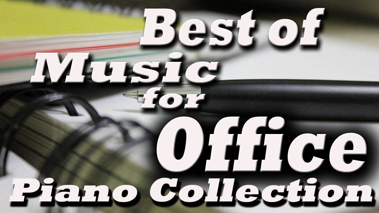 Best Of Music For Office Music At Work Piano Collection Youtube