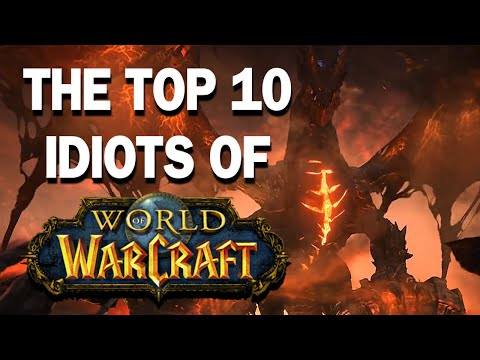 The Top 10 Idiots of World of Warcraft