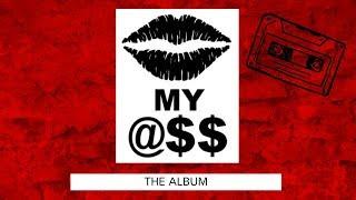 KISS MY ASS ~ DJ XCLUSIVE G2B (The Album From The Heart) Produced By Brazen1Beats