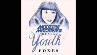 Foxes - Youth (Modern Machines Remix) [FREE DOWNLOAD]
